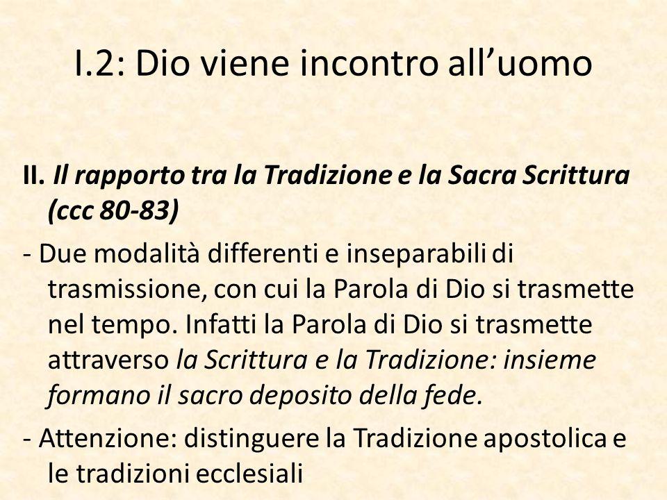 I.2: Dio viene incontro all'uomo II. Il rapporto tra la Tradizione e la Sacra Scrittura (ccc 80-83) - Due modalità differenti e inseparabili di trasmi