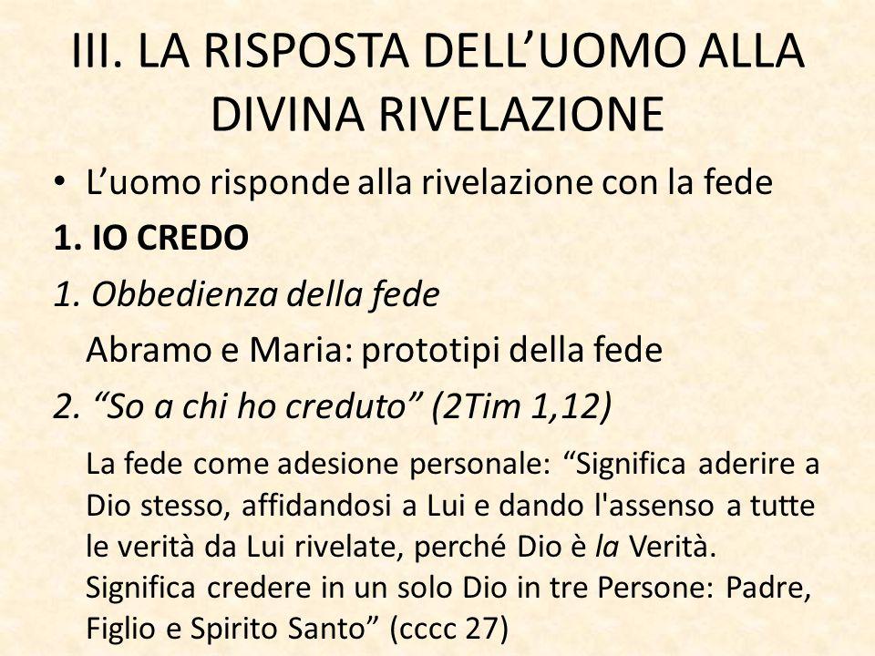 III.LA RISPOSTA DELL'UOMO ALLA DIVINA RIVELAZIONE L'uomo risponde alla rivelazione con la fede 1.