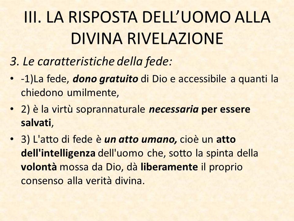 III. LA RISPOSTA DELL'UOMO ALLA DIVINA RIVELAZIONE 3. Le caratteristiche della fede: -1)La fede, dono gratuito di Dio e accessibile a quanti la chiedo