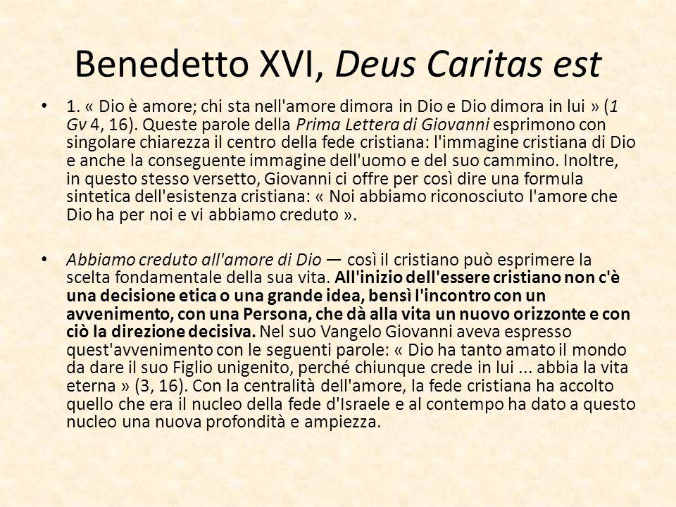 Benedetto XVI, Deus Caritas est 1. « Dio è amore; chi sta nell'amore dimora in Dio e Dio dimora in lui » (1 Gv 4, 16). Queste parole della Prima Lette