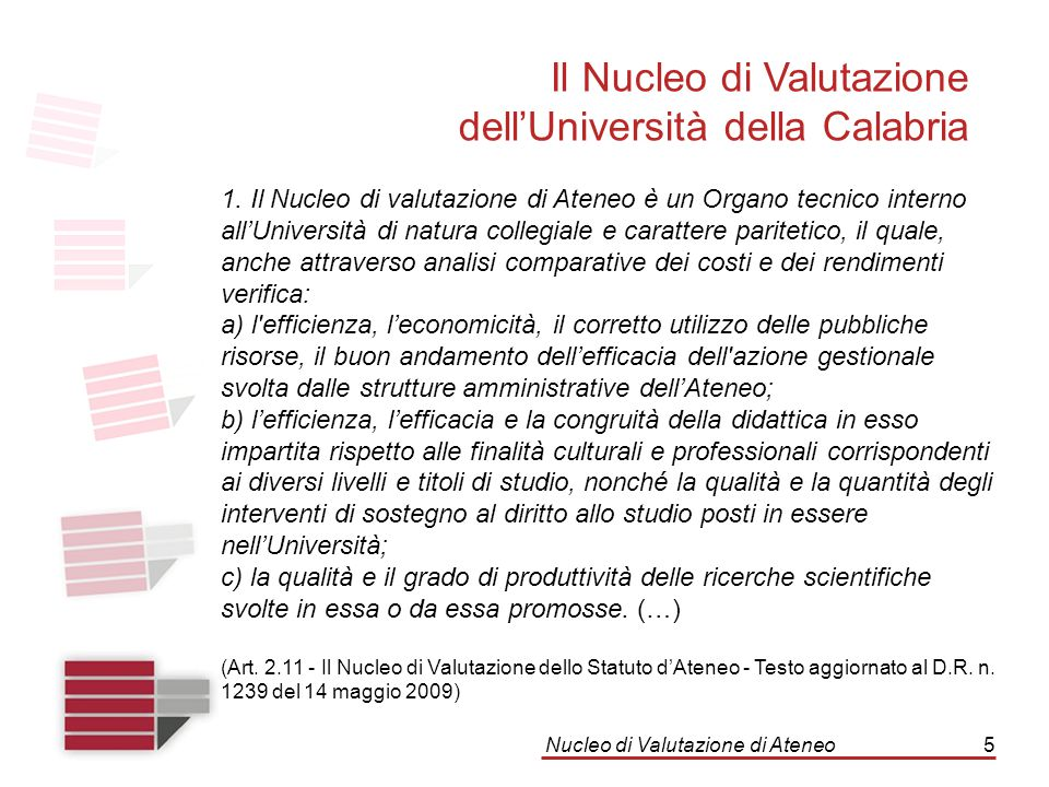 Nucleo di Valutazione di Ateneo5 Il Nucleo di Valutazione dell'Università della Calabria 1. Il Nucleo di valutazione di Ateneo è un Organo tecnico int