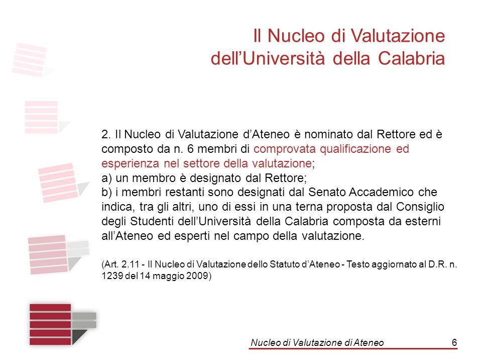 Nucleo di Valutazione di Ateneo6 Il Nucleo di Valutazione dell'Università della Calabria 2. Il Nucleo di Valutazione d'Ateneo è nominato dal Rettore e