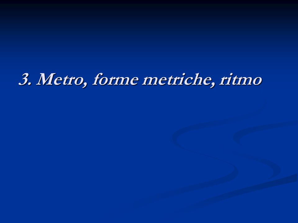 3. Metro, forme metriche, ritmo