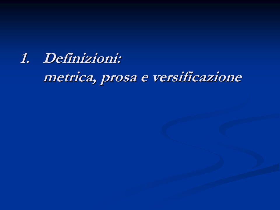 1.Definizioni: metrica, prosa e versificazione