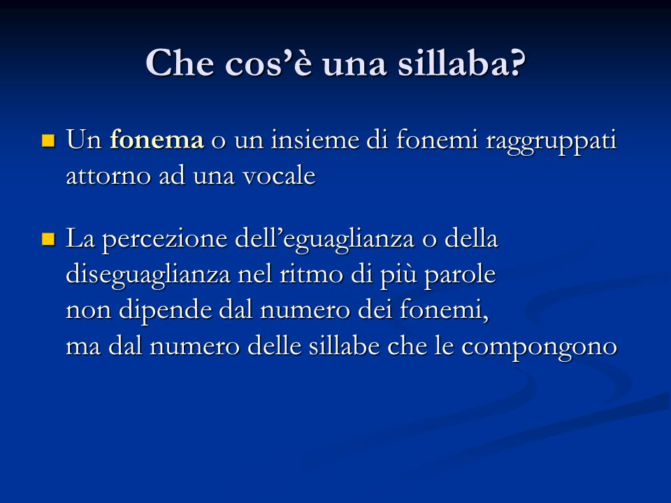 Che cos'è una sillaba? Un fonema o un insieme di fonemi raggruppati attorno ad una vocale Un fonema o un insieme di fonemi raggruppati attorno ad una