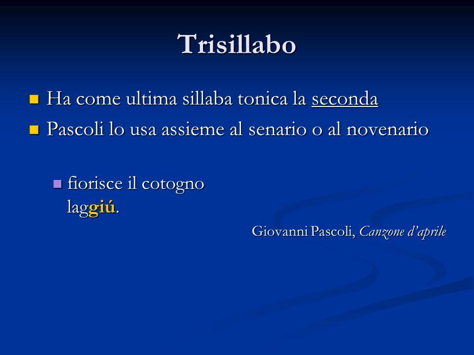 Trisillabo Ha come ultima sillaba tonica la seconda Ha come ultima sillaba tonica la seconda Pascoli lo usa assieme al senario o al novenario Pascoli