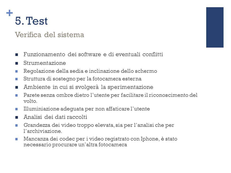 + 5. Test Funzionamento dei software e di eventuali conflitti Strumentazione Regolazione della sedia e inclinazione dello schermo Struttura di sostegn