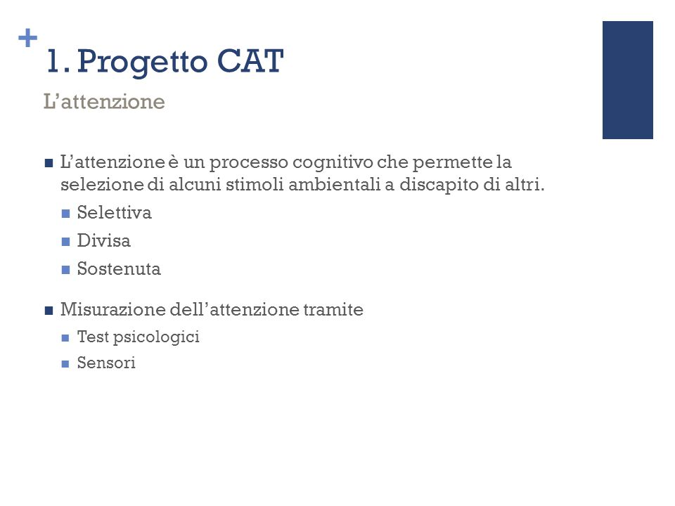 + 1. Progetto CAT L'attenzione è un processo cognitivo che permette la selezione di alcuni stimoli ambientali a discapito di altri. Selettiva Divisa S