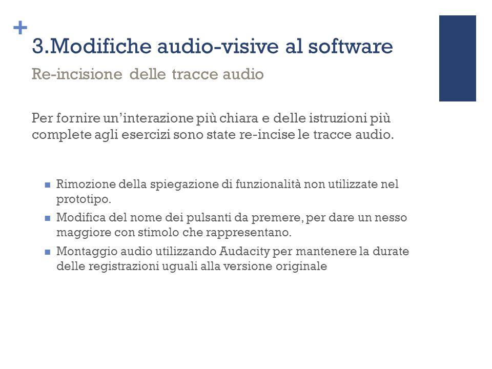 + 3.Modifiche audio-visive al software Per fornire un'interazione più chiara e delle istruzioni più complete agli esercizi sono state re-incise le tra