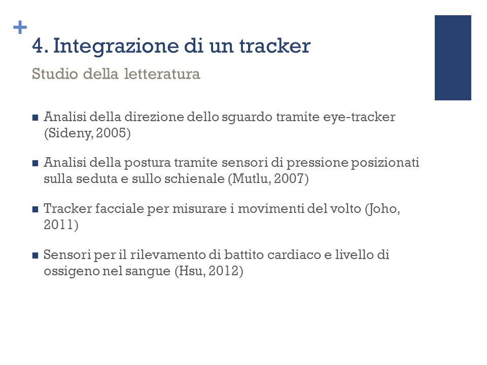 + 4. Integrazione di un tracker Analisi della direzione dello sguardo tramite eye-tracker (Sideny, 2005) Analisi della postura tramite sensori di pres