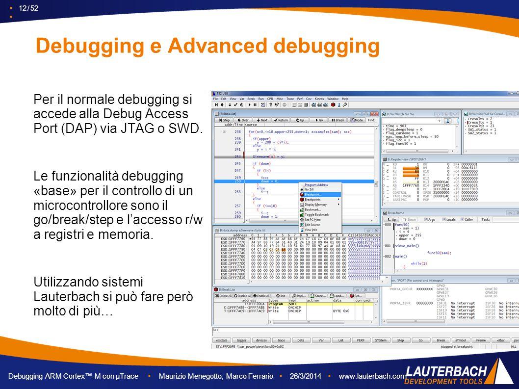 ▪ 12 / 52 ▪ Debugging ARM Cortex™-M con µTrace ▪ Maurizio Menegotto, Marco Ferrario ▪ 26/3/2014 ▪ www.lauterbach.com Debugging e Advanced debugging Pe