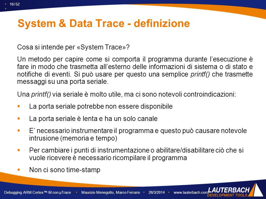 ▪ 16 / 52 ▪ Debugging ARM Cortex™-M con µTrace ▪ Maurizio Menegotto, Marco Ferrario ▪ 26/3/2014 ▪ www.lauterbach.com System & Data Trace - definizione