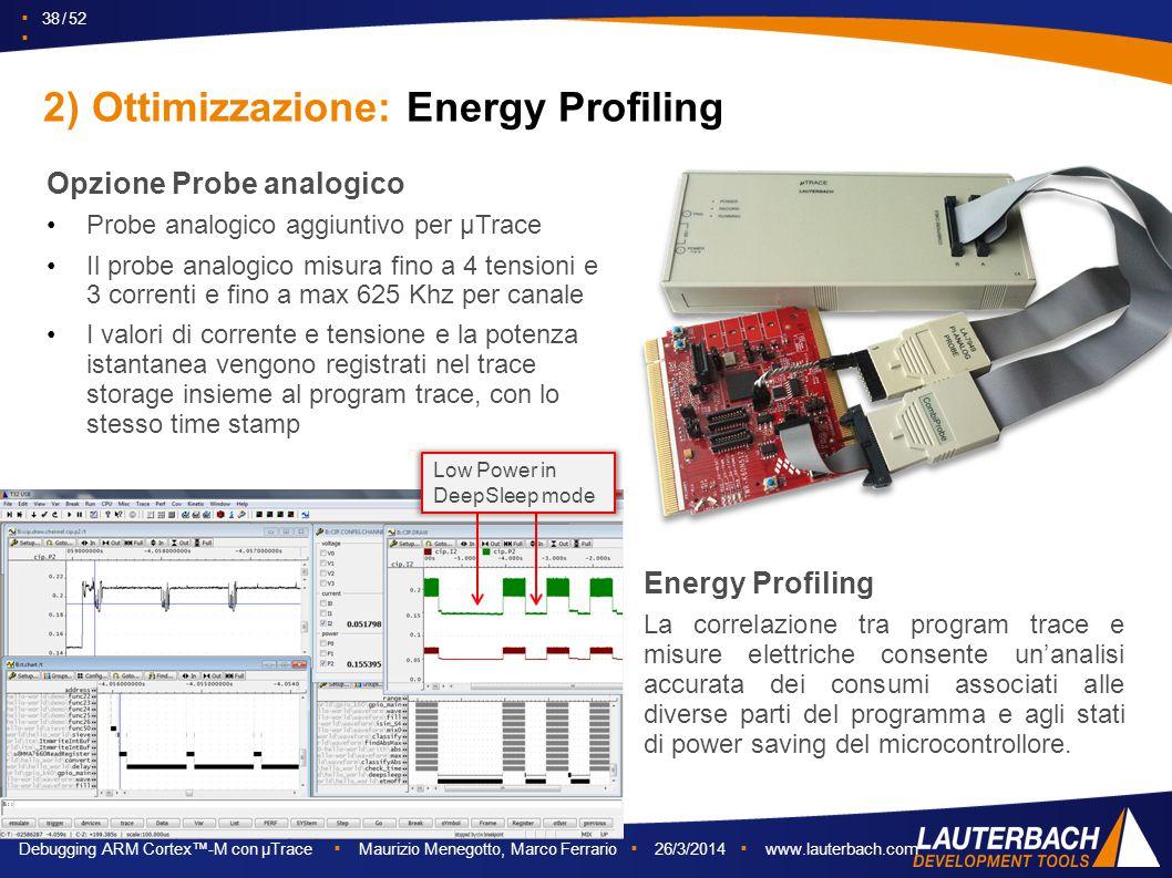 ▪ 38 / 52 ▪ Debugging ARM Cortex™-M con µTrace ▪ Maurizio Menegotto, Marco Ferrario ▪ 26/3/2014 ▪ www.lauterbach.com Opzione Probe analogico Probe ana
