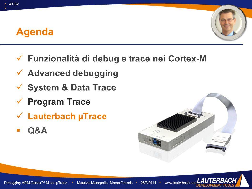 Debugging ARM Cortex™-M con µTrace ▪ Maurizio Menegotto, Marco Ferrario ▪ 26/3/2014 ▪ www.lauterbach.com ▪ 43 / 52 ▪ Funzionalità di debug e trace nei