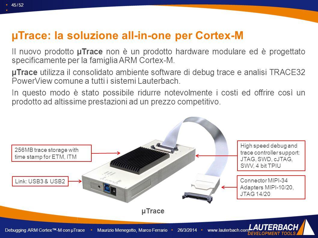 ▪ 45 / 52 ▪ Debugging ARM Cortex™-M con µTrace ▪ Maurizio Menegotto, Marco Ferrario ▪ 26/3/2014 ▪ www.lauterbach.com µTrace: la soluzione all-in-one p