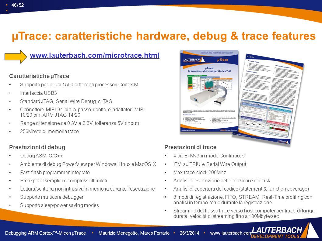 ▪ 46 / 52 ▪ Debugging ARM Cortex™-M con µTrace ▪ Maurizio Menegotto, Marco Ferrario ▪ 26/3/2014 ▪ www.lauterbach.com µTrace: caratteristiche hardware,