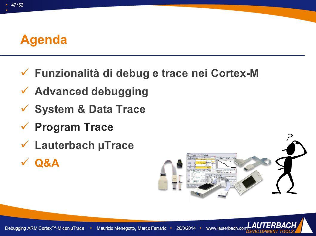 Debugging ARM Cortex™-M con µTrace ▪ Maurizio Menegotto, Marco Ferrario ▪ 26/3/2014 ▪ www.lauterbach.com ▪ 47 / 52 ▪ Funzionalità di debug e trace nei