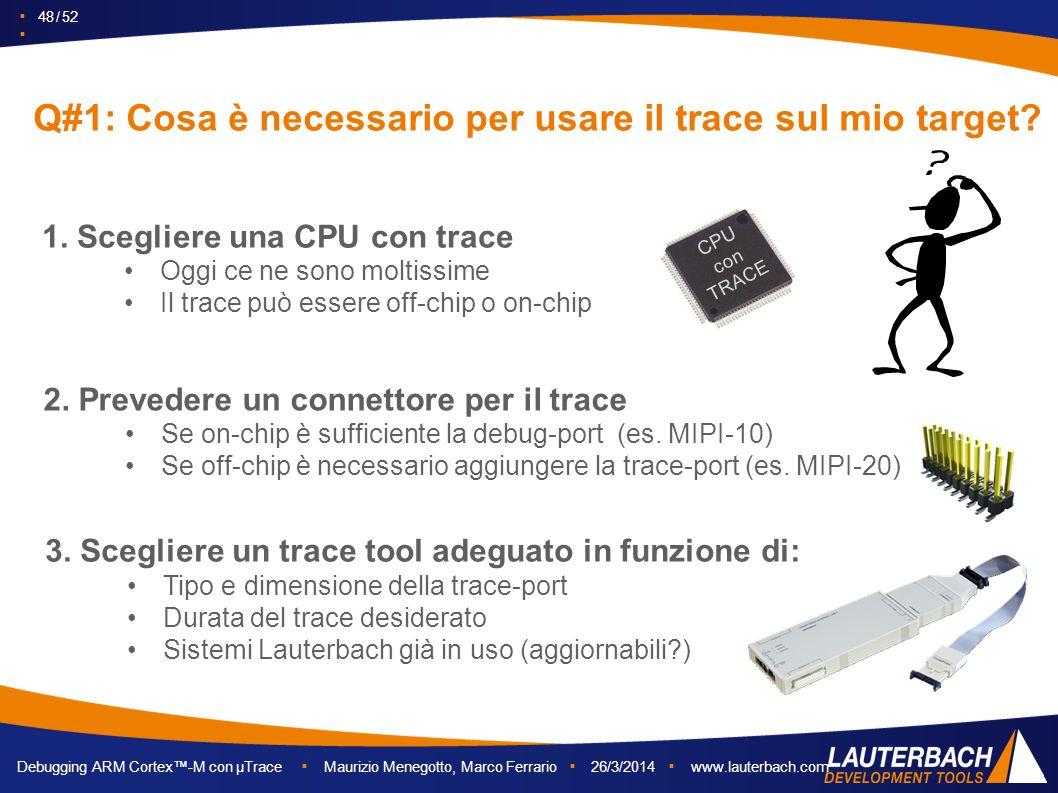 ▪ 48 / 52 ▪ Debugging ARM Cortex™-M con µTrace ▪ Maurizio Menegotto, Marco Ferrario ▪ 26/3/2014 ▪ www.lauterbach.com Q#1: Cosa è necessario per usare