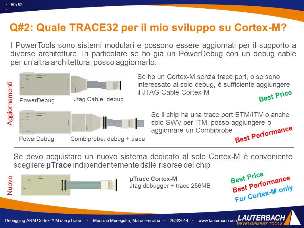 ▪ 50 / 52 ▪ Debugging ARM Cortex™-M con µTrace ▪ Maurizio Menegotto, Marco Ferrario ▪ 26/3/2014 ▪ www.lauterbach.com I PowerTools sono sistemi modular