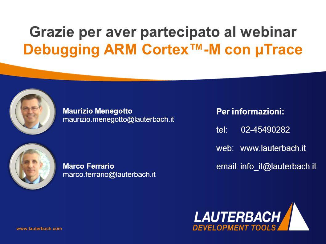 www.lauterbach.com Maurizio Menegotto maurizio.menegotto@lauterbach.it Marco Ferrario marco.ferrario@lauterbach.it Per informazioni: tel: 02-45490282