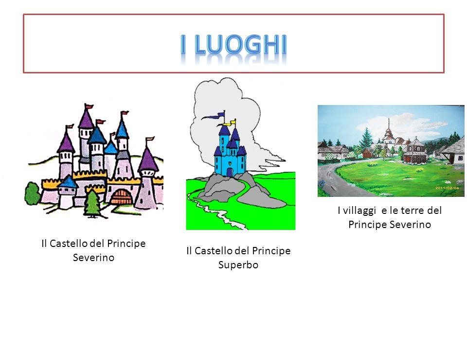 Il Castello del Principe Severino Il Castello del Principe Superbo I villaggi e le terre del Principe Severino