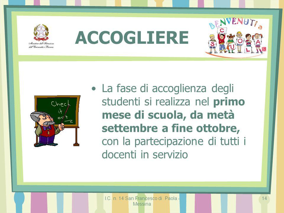I.C. n. 14 San Francesco di Paola - Messina 14 ACCOGLIERE La fase di accoglienza degli studenti si realizza nel primo mese di scuola, da metà settembr