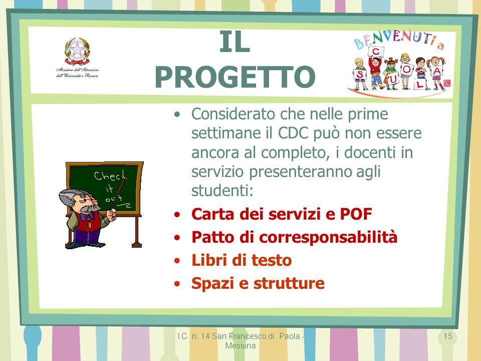 I.C. n. 14 San Francesco di Paola - Messina 15 IL PROGETTO Considerato che nelle prime settimane il CDC può non essere ancora al completo, i docenti i