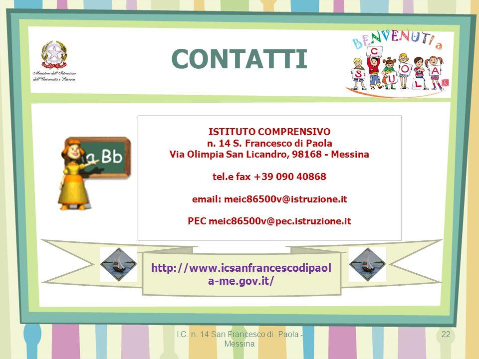 http://www.icsanfrancescodipaol a-me.gov.it/ I.C. n. 14 San Francesco di Paola - Messina 22 CONTATTI ISTITUTO COMPRENSIVO n. 14 S. Francesco di Paola