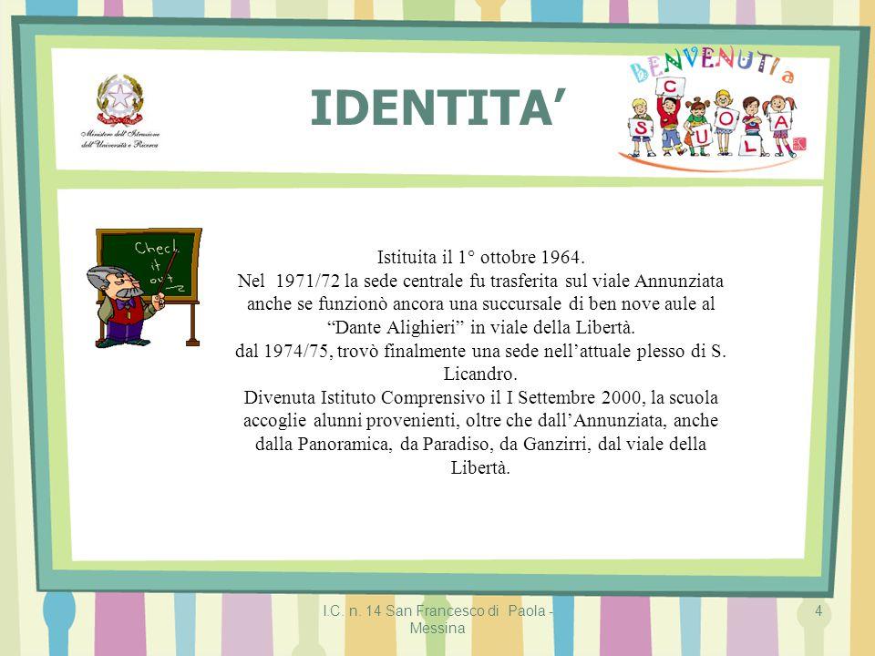 I.C. n. 14 San Francesco di Paola - Messina 4 IDENTITA' Istituita il 1° ottobre 1964. Nel 1971/72 la sede centrale fu trasferita sul viale Annunziata