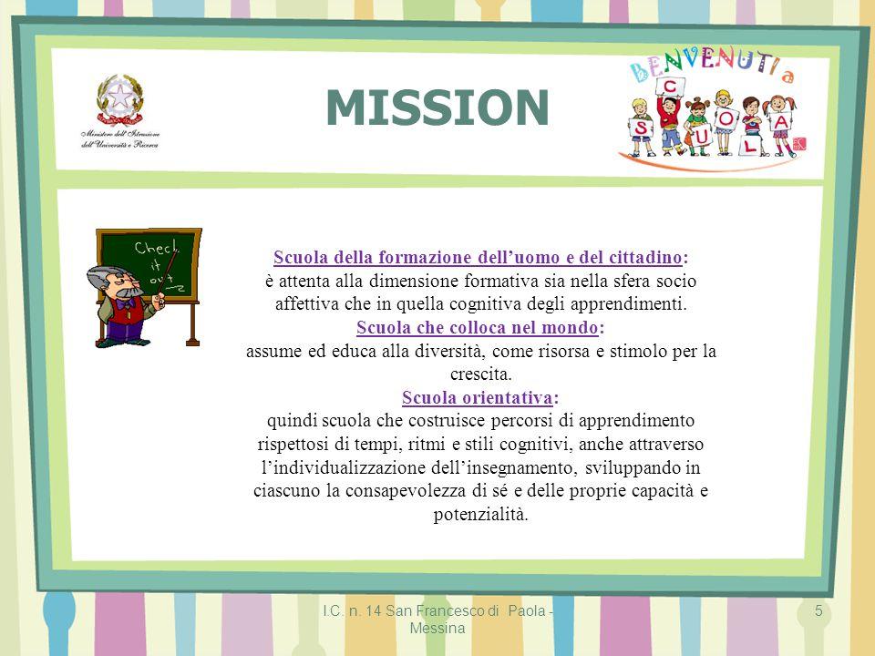 I.C. n. 14 San Francesco di Paola - Messina 5 MISSION Scuola della formazione dell'uomo e del cittadino: è attenta alla dimensione formativa sia nella