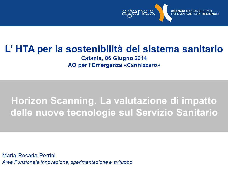 Horizon Scanning. La valutazione di impatto delle nuove tecnologie sul Servizio Sanitario Maria Rosaria Perrini Area Funzionale Innovazione, speriment