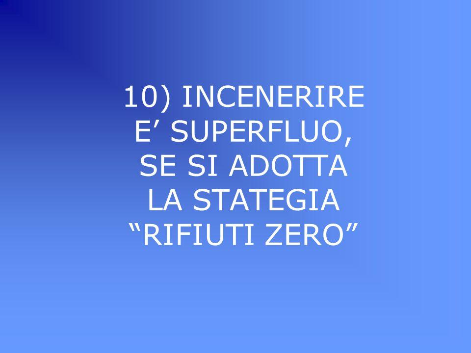 10) INCENERIRE E' SUPERFLUO, SE SI ADOTTA LA STATEGIA RIFIUTI ZERO