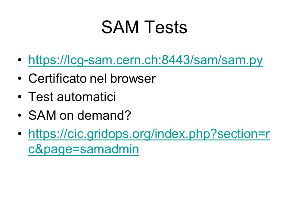 SAM Tests https://lcg-sam.cern.ch:8443/sam/sam.py Certificato nel browser Test automatici SAM on demand.