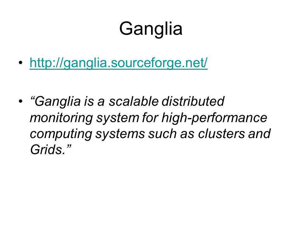 "Ganglia http://ganglia.sourceforge.net/ ""Ganglia is a scalable distributed monitoring system for high-performance computing systems such as clusters a"