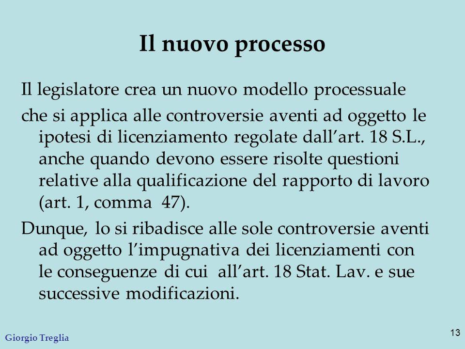 Il nuovo processo Il legislatore crea un nuovo modello processuale che si applica alle controversie aventi ad oggetto le ipotesi di licenziamento regolate dall'art.