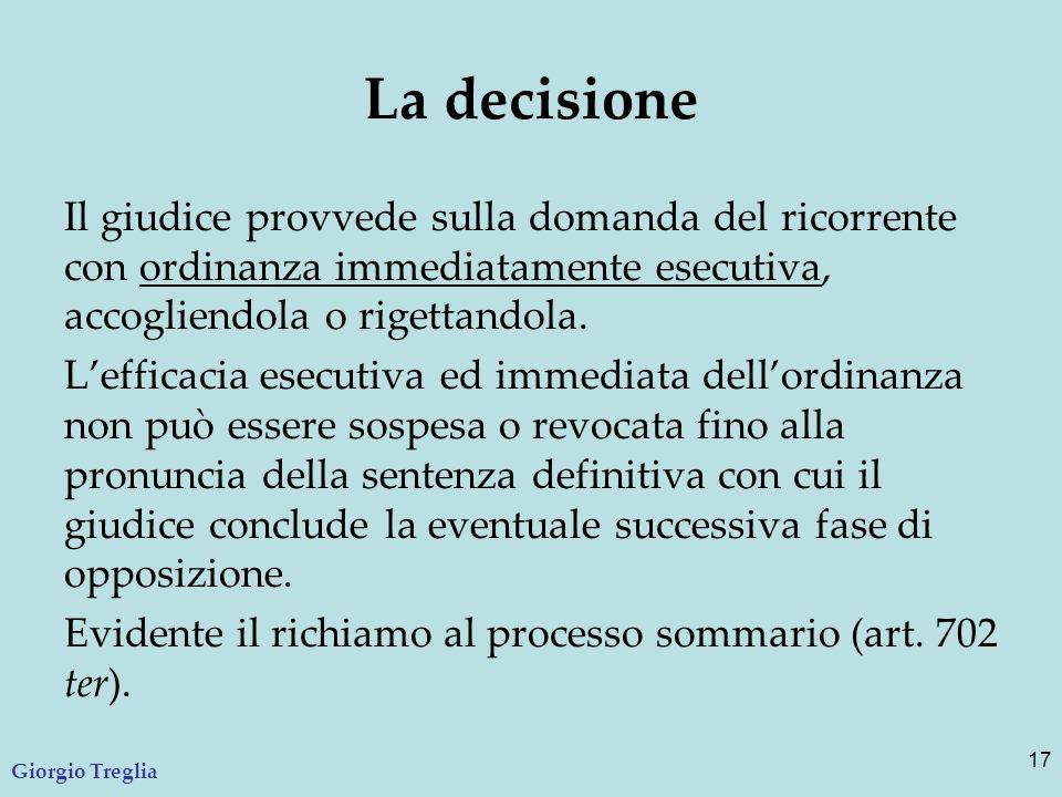 La decisione Il giudice provvede sulla domanda del ricorrente con ordinanza immediatamente esecutiva, accogliendola o rigettandola.