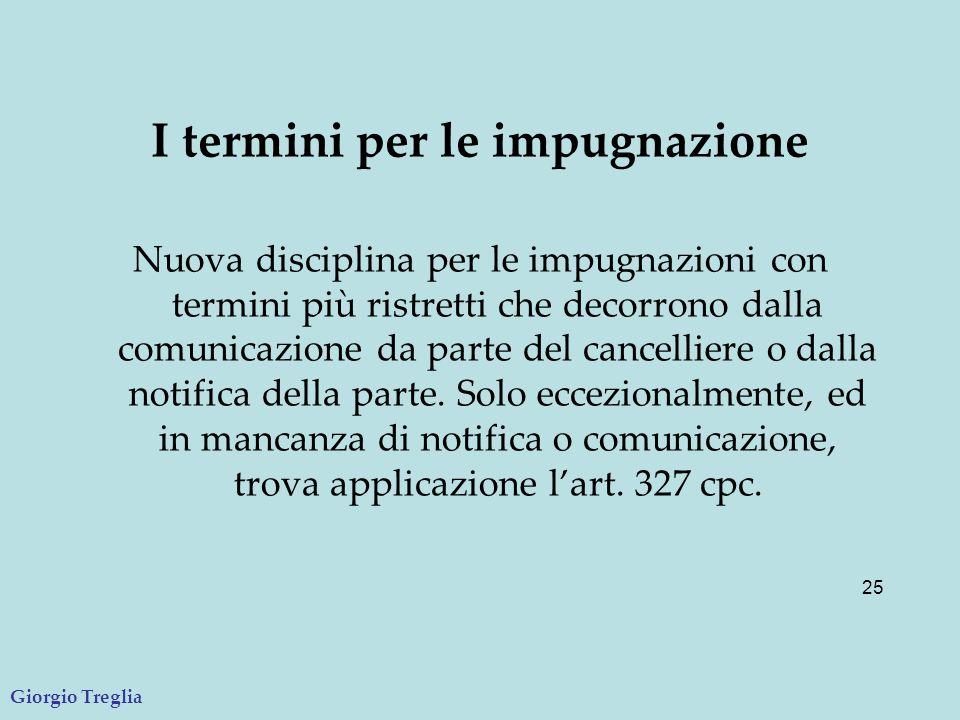 25 I termini per le impugnazione Nuova disciplina per le impugnazioni con termini più ristretti che decorrono dalla comunicazione da parte del cancelliere o dalla notifica della parte.