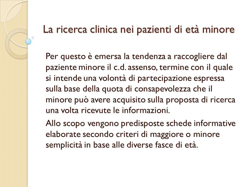 La ricerca clinica nei pazienti di età minore Per questo è emersa la tendenza a raccogliere dal paziente minore il c.d.