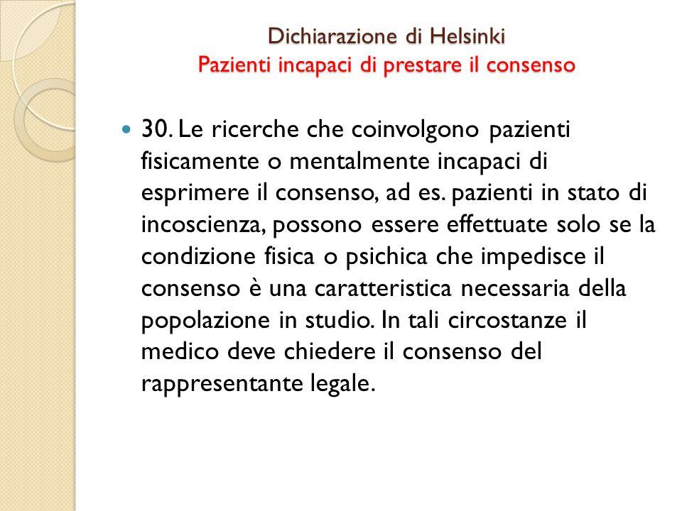 Dichiarazione di Helsinki Pazienti incapaci di prestare il consenso 30.