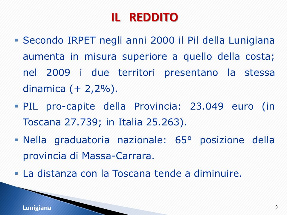 IL REDDITO  A parte la dinamica, la consistenza del reddito pro- capite in Lunigiana è minore di quella della provincia.