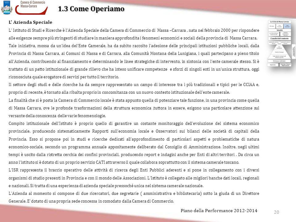 20 Piano della Performance 2012-2014 1.3 Come Operiamo L' Azienda Speciale L' Istituto di Studi e Ricerche è l'Azienda Speciale della Camera di Commer