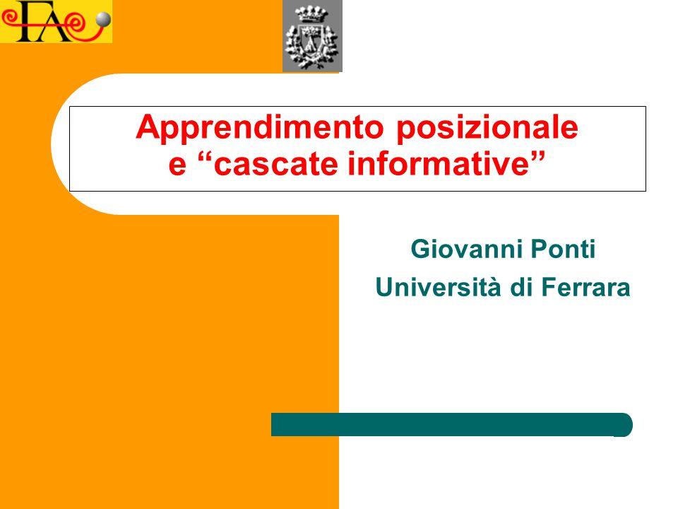 """Apprendimento posizionale e """"cascate informative"""" Giovanni Ponti Università di Ferrara"""