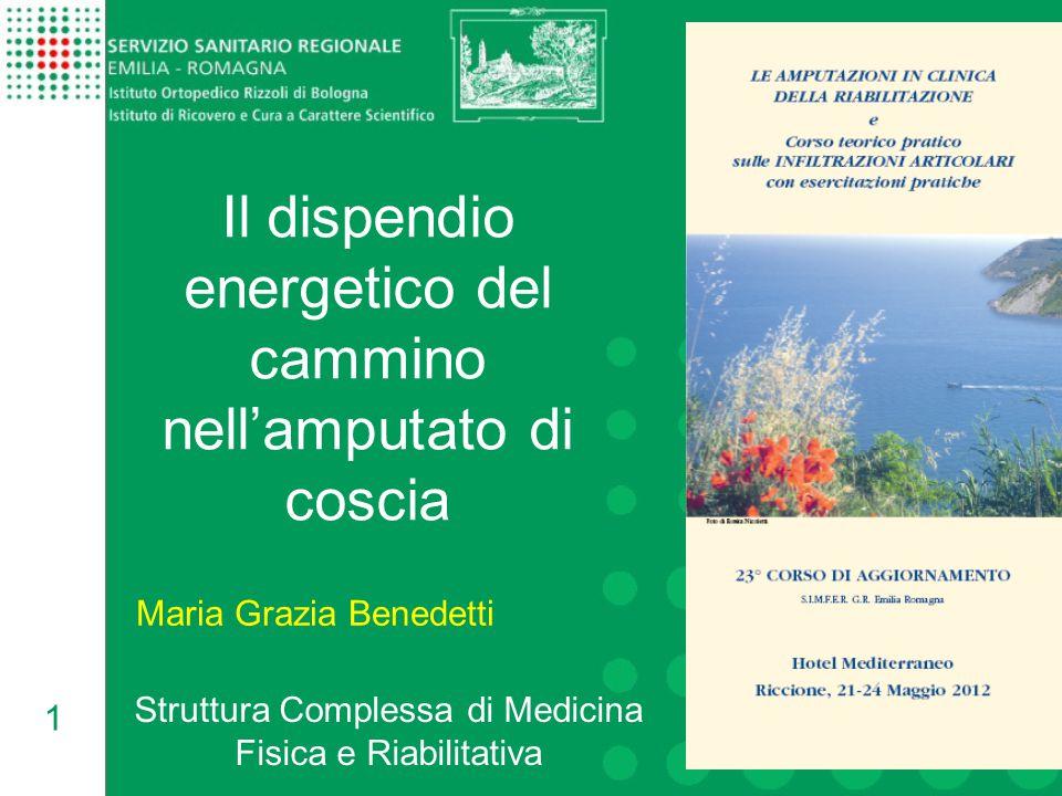 1 Il dispendio energetico del cammino nell'amputato di coscia Maria Grazia Benedetti Struttura Complessa di Medicina Fisica e Riabilitativa