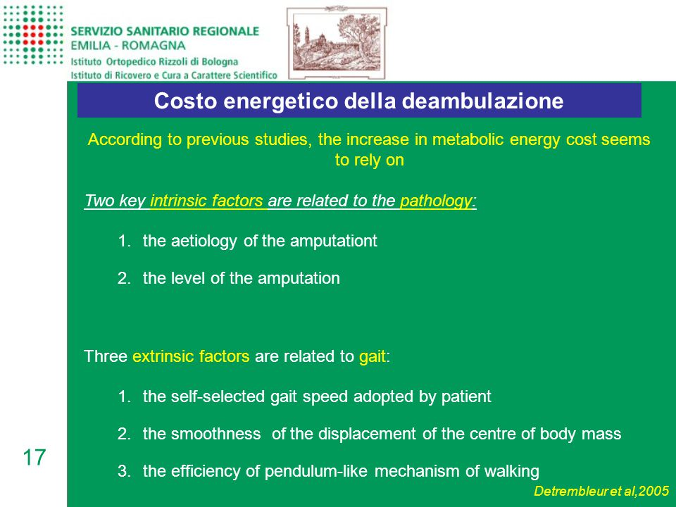 17 Costo energetico della deambulazione According to previous studies, the increase in metabolic energy cost seems to rely on Two key intrinsic factor