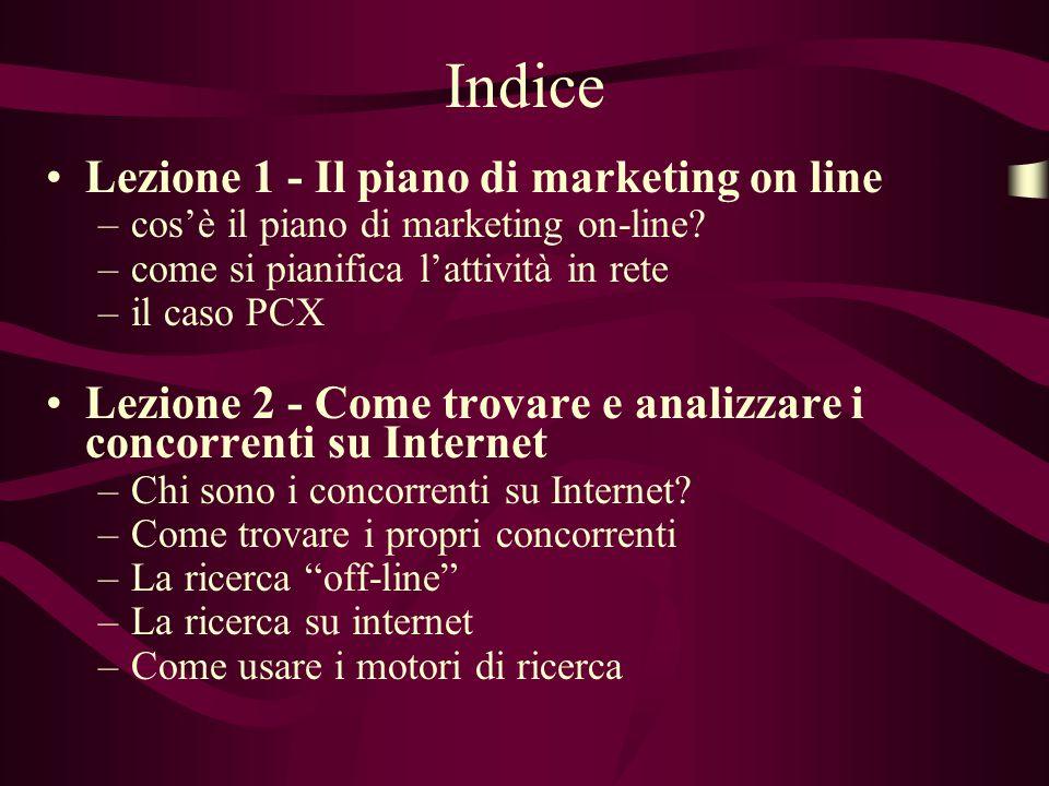Indice Lezione 1 - Il piano di marketing on line –cos'è il piano di marketing on-line? –come si pianifica l'attività in rete –il caso PCX Lezione 2 -