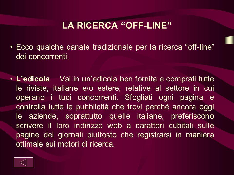 """LA RICERCA """"OFF-LINE"""" Ecco qualche canale tradizionale per la ricerca """"off-line"""" dei concorrenti: L'edicola Vai in un'edicola ben fornita e comprati t"""