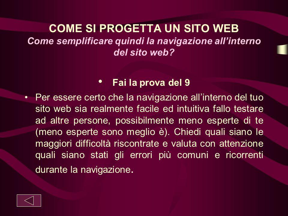COME SI PROGETTA UN SITO WEB Come semplificare quindi la navigazione all'interno del sito web? Fai la prova del 9 Per essere certo che la navigazione