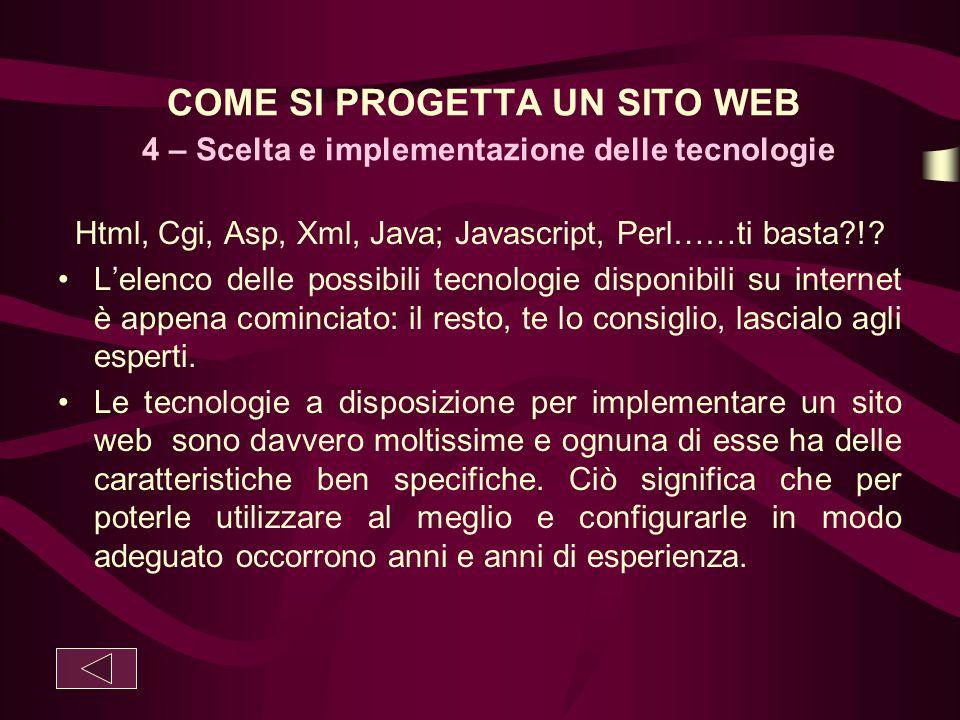 COME SI PROGETTA UN SITO WEB 4 – Scelta e implementazione delle tecnologie Html, Cgi, Asp, Xml, Java; Javascript, Perl……ti basta?!? L'elenco delle pos