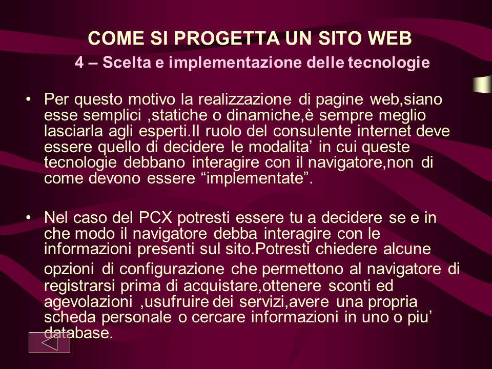 COME SI PROGETTA UN SITO WEB 4 – Scelta e implementazione delle tecnologie Per questo motivo la realizzazione di pagine web,siano esse semplici,static