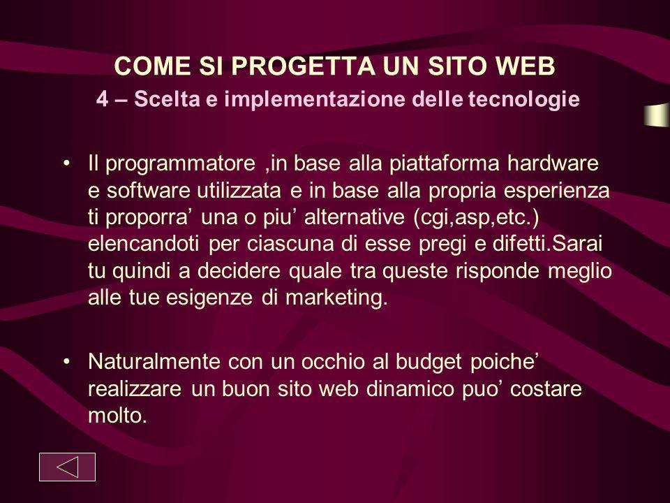COME SI PROGETTA UN SITO WEB 4 – Scelta e implementazione delle tecnologie Il programmatore,in base alla piattaforma hardware e software utilizzata e